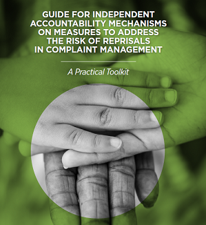 A Guide for Independent Accountability Mechanisms on Measures to Address the Risks of Reprisals in Complaint: A Practical Toolkit